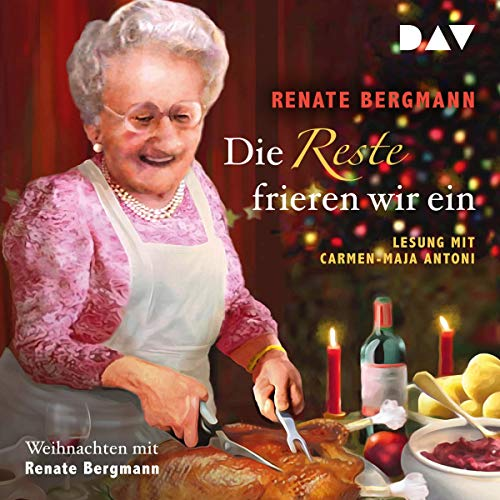 Die Reste frieren wir ein. Weihnachten mit Renate Bergmann audiobook cover art