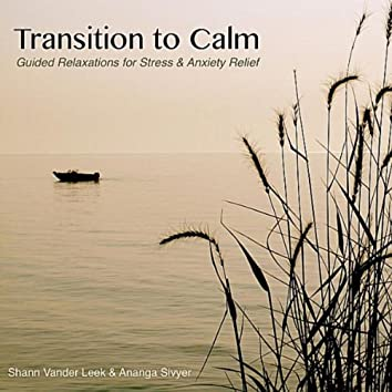 Transition to Calm: Guided Relaxations for Stress & Anxiety Relief