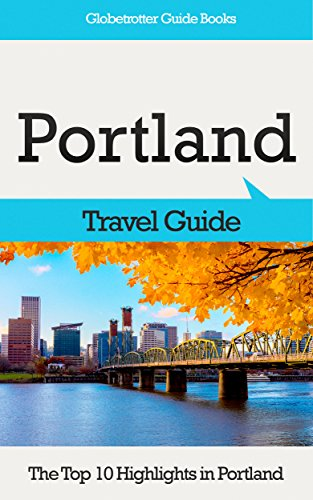 Portland Travel Guide: The Top 10 Highlights in Portland (Globetrotter Guide Books) (English Edition)