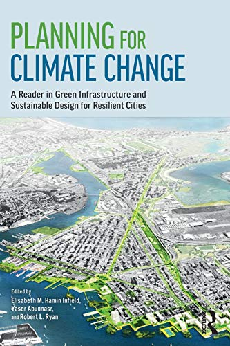 Planning for Climate Change: A Reader in Green Infrastructure and Sustainable Design for Resilient Cities