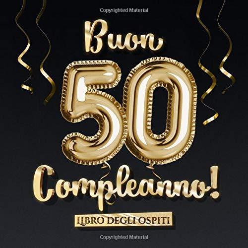 Buon 50 Compleanno: Un libro degli ospiti per la festa di 50° compleanno - Regalo e decorazione di compleanno per uomo e donna - 50 anni - Edizione ... per raccogliere auguri e foto degli ospiti