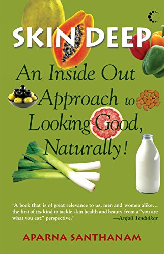 Skin Deep : An Inside Out Approach To Looking Good Naturally (English Edition)
