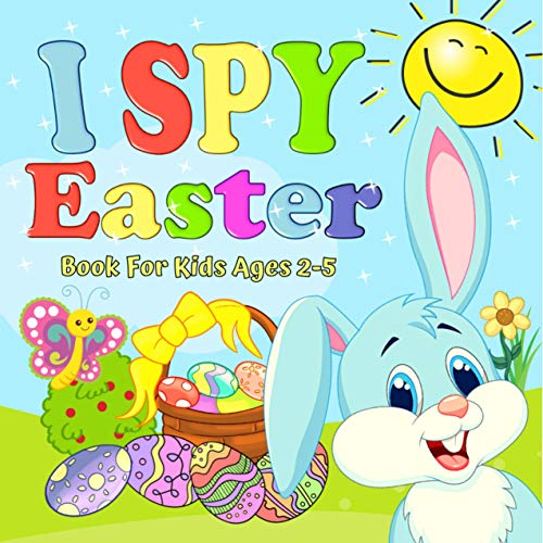 I Spy Easter Book For Kids Ages 2-5: A Fun Activity Stuff Guessing Game For Kid (Toddler and Preschool Gift) - Let's Play and Learn ABC Alphabet (Find ... Little Eye Funny Things) (English Edition)