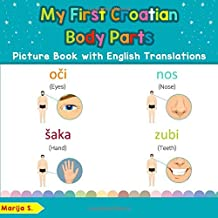 My First Croatian Body Parts Picture Book with English Translations: Bilingual Early Learning & Easy Teaching Croatian Books for Kids (Teach & Learn Basic Croatian words for Children)