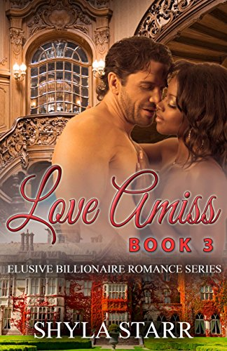 Book: Love Amiss - Elusive Billionaire Romance Series, Book 3 by Shyla Starr