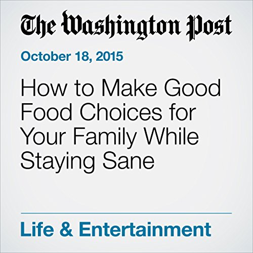 How to Make Good Food Choices for Your Family While Staying Sane cover art