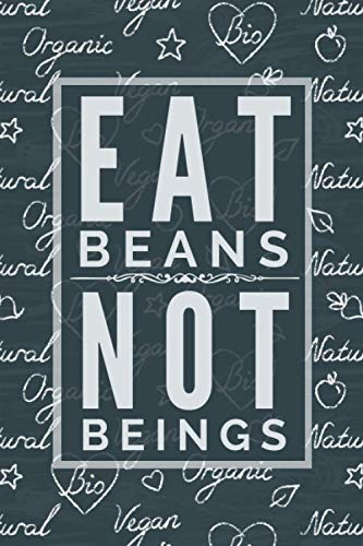 Eat Beans, Not Beings - Vegan Meal Planner & Grocery List Organizer:...