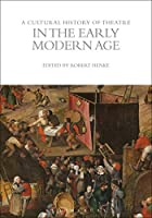 A Cultural History of Theatre in the Early Modern Age (The Cultural Histories)