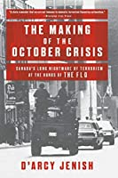 The Making of the October Crisis: Canada's Long Nightmare of Terrorism at the Hands of the FLQ