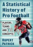 A Statistical History of Pro Football: Players, Teams and Concepts