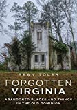 Forgotten Virginia: Abandoned Places and Things in the Old Dominion (America Through Time)