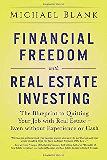 Financial Freedom with Real Estate Investing: The Blueprint To Quitting Your Job With Real Estate - Even Without Experienc...