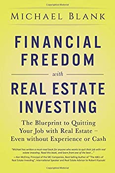 Financial Freedom with Real Estate Investing  The Blueprint To Quitting Your Job With Real Estate - Even Without Experience Or Cash