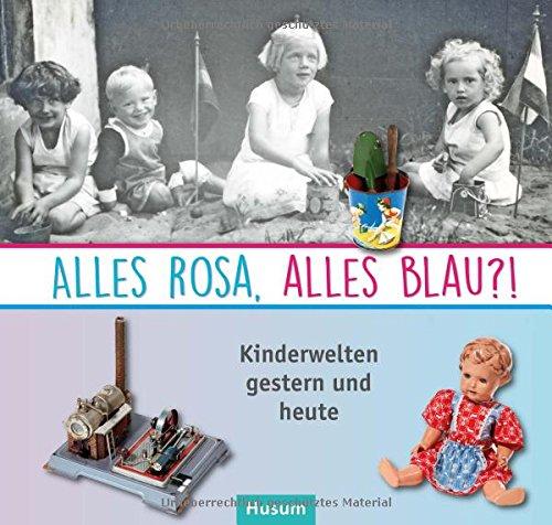 Alles rosa, alles blau?!: Kinderwelten gestern und heute