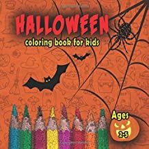 Halloween Coloring Book For Kids Ages 2-5: A Coloring Book for Girls, Boys, Toddlers, Preschool and kindergarteners, Ages 2-5, 4-8