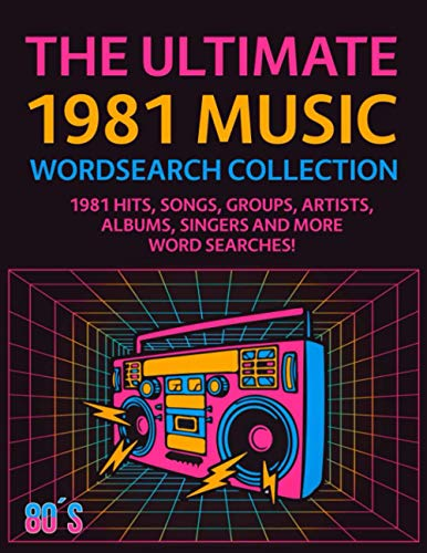 The Ultimate 1981 Music Wordsearch Collection: 1981 Hits, Songs, Groups, Artists, Albums, Singers and More Word Searches!