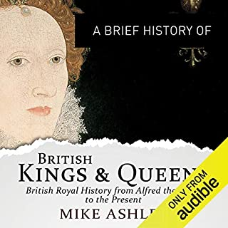 A Brief History of British Kings and Queens     Brief Histories              By:                                                                                                                                 Mike Ashley                               Narrated by:                                                                                                                                 Roger Davis                      Length: 14 hrs and 41 mins     34 ratings     Overall 4.3