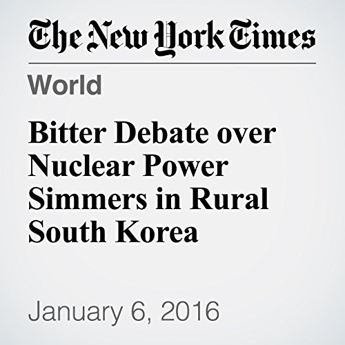 Bitter Debate over Nuclear Power Simmers in Rural South Korea audiobook cover art
