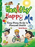 Healthy Happy Me: Easy-Peasy Guide to Awesome Health - Kavita Sharma