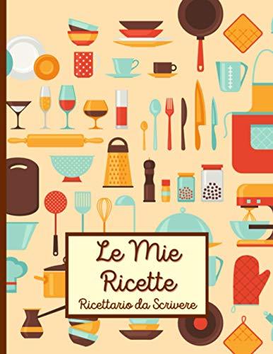 Le Mie Ricette: Ricettario da Scrivere   A4   Quaderno per 120 ricette   Taccuino per ricette con indice e spazio per le note   Carta color crema   Formato grande 21,59 x 27,94 cm (A4 circa)