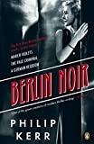 Berlin Noir: March Violets, The Pale Criminal, A German Requiem (Bernie Gunther)