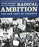 Radical Ambition: The New Left in Toronto - Peter (McMaster University) Graham