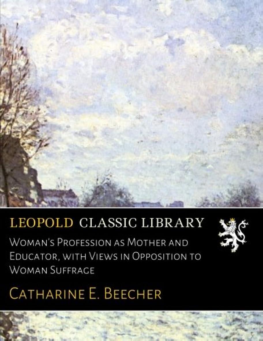 決定的に対応メインWoman's Profession as Mother and Educator, with Views in Opposition to Woman Suffrage
