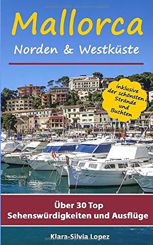 Mallorca - Norden & Westküste: Über 30 Top Sehenswürdigkeiten und Ausflüge inklusvie der schönsten Strände und Buchten