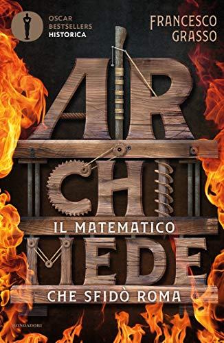 Archimede - Il matematico che sfidò Roma