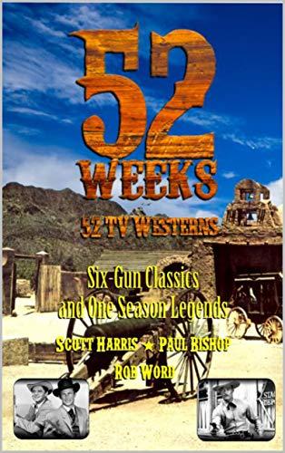 52 Weeks - 52 TV Westerns by [Scott Harris, Paul Bishop, Rob Word]