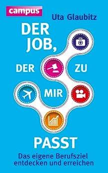 Der Job, der zu mir passt: Das eigene Berufsziel entdecken und erreichen (German Edition) by [Uta Glaubitz]
