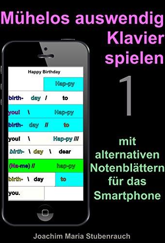 Mühelos auswendig Klavier spielen: mit alternativen Notenblättern für das Smartphone (Band 1)