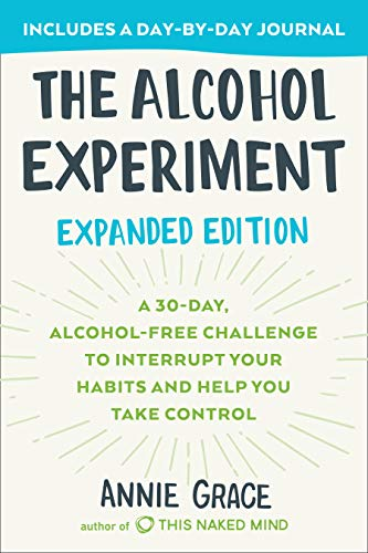 The Alcohol Experiment: Expanded Edition: A 30-Day, Alcohol-Free Challenge To Interrupt Your Habits and Help You Take Control (English Edition)