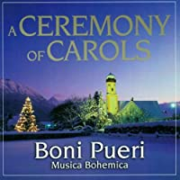 A Ceremony Of Carols: Martinec / Musica Bohemica Praha & Boni Pueri Czech Boys Choir +wade, Etc