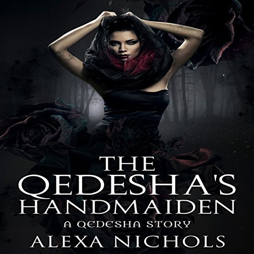The Qedesha's Handmaiden     A Qedesha Story              By:                                                                                                                                 Alexa Nichols                               Narrated by:                                                                                                                                 Lavy Samo                      Length: 2 hrs and 1 min     1 rating     Overall 5.0