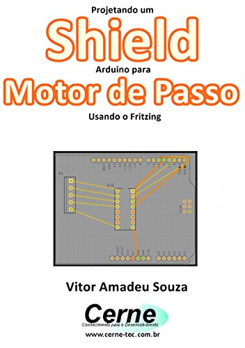 Projetando um Shield Arduino para  Motor de Passo Usando o Fritzing (Portuguese Edition)