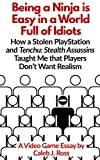 Being a Ninja is Easy in a World Full of Idiots: How a Stolen PlayStation and Tenchu: Stealth Assassins Taught Me that Players Don't Want Realism (English Edition)