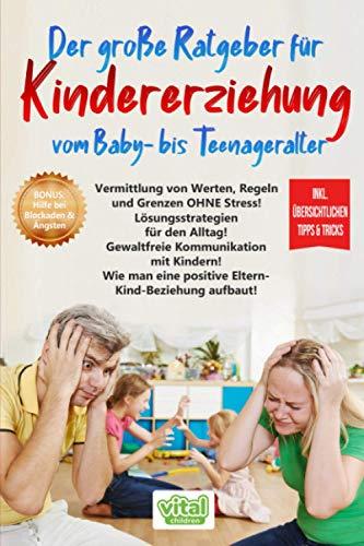 Der große Ratgeber für KINDERERZIEHUNG vom Baby- bis Teenageralter: Vermittlung von Werten, Regeln und Grenzen OHNE Stress!