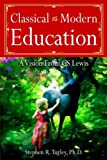 Classical vs. Modern Education: A Vision from C.S. Lewis