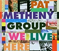 We Live Here by PAT GROUP METHENY (2006-05-09)