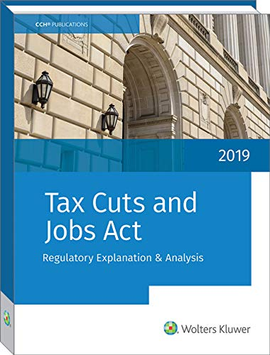 Tax Cuts and Jobs Act: Regulatory Explanation and Analysis