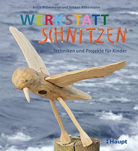 Werkstatt Schnitzen: Techniken und Projekte für Kinder