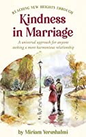 Reaching New Heights Through Kindness In Marriage: A universal approach for anyone seeking a more harmonious relationship