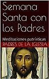 Semana Santa con los Padres: Meditaciones patrísticas