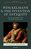 Winckelmann and the Invention of Antiquity: History and Aesthetics in the Age of Altertumswissenschaft (Classical Presences)