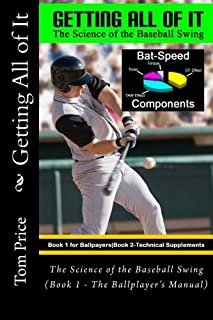 Getting All of It: The Science of the Baseball Swing (Book 1 - The Ballplayer's Manual)