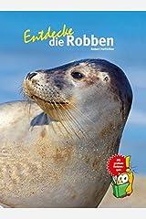 Entdecke die Robben (Entdecke - Die Reihe mit der Eule: Kindersachbuchreihe) Gebundene Ausgabe