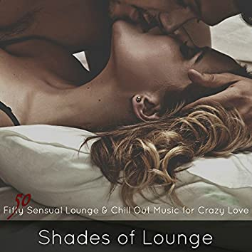 Shades of Lounge – Fifty Sensual Lounge & Chill Out Music for Crazy Love