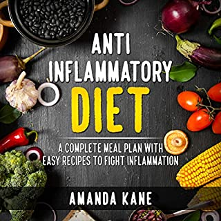 Anti Inflammatory Diet: A Complete Meal Plan with Easy Recipes to Fight Inflammation cover art