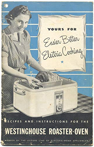 Yours For Better Electric Cooking Recipes And Instructions For The Westinghouse Roaster-Oven